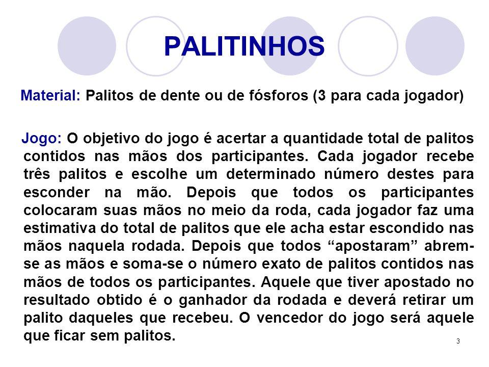 PALITINHOS Material: Palitos de dente ou de fósforos (3 para cada jogador)