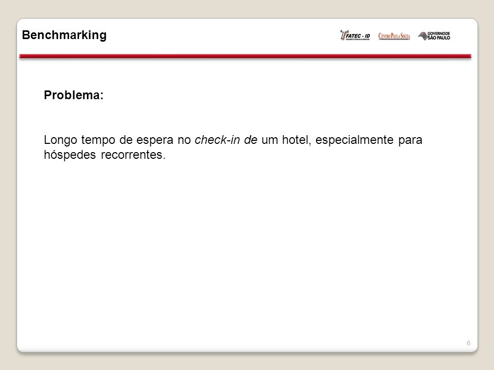 Benchmarking Problema: Longo tempo de espera no check-in de um hotel, especialmente para hóspedes recorrentes.