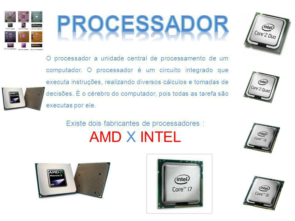 Existe dois fabricantes de processadores :