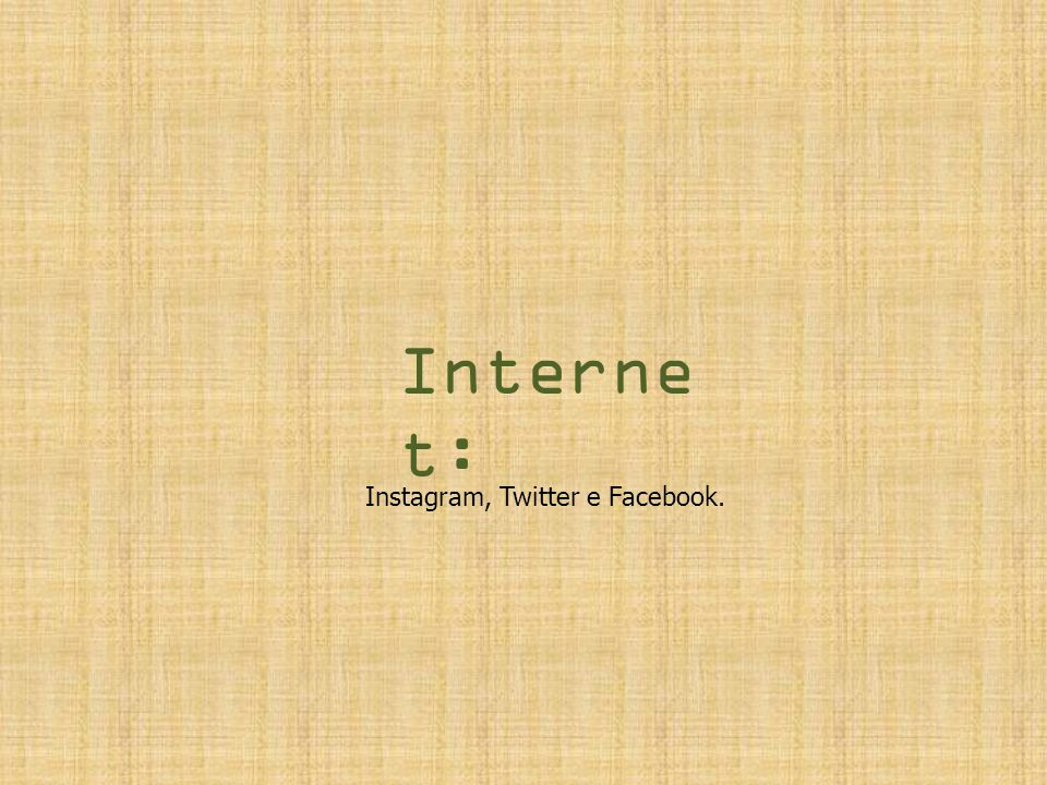 Internet: Instagram, Twitter e Facebook.