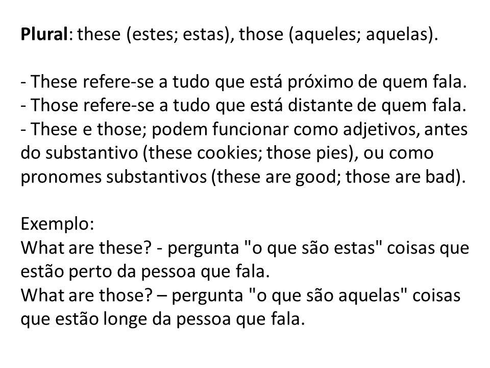 Plural: these (estes; estas), those (aqueles; aquelas)