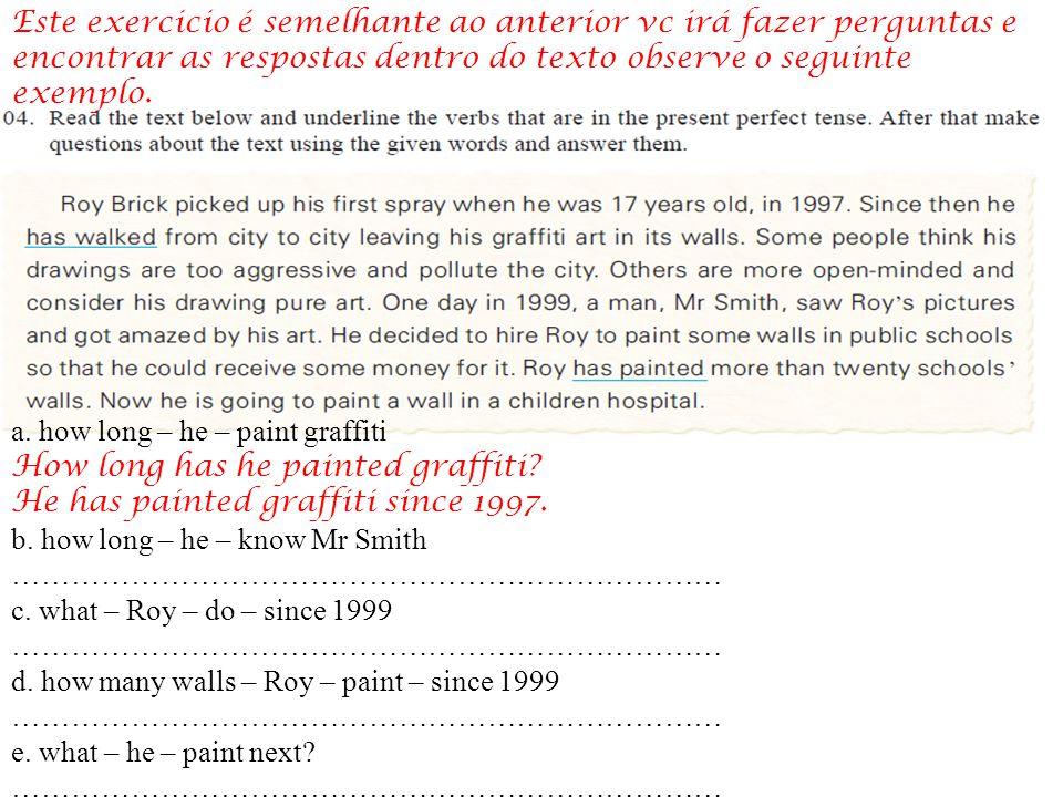 Este exercicio é semelhante ao anterior vc irá fazer perguntas e encontrar as respostas dentro do texto observe o seguinte exemplo.