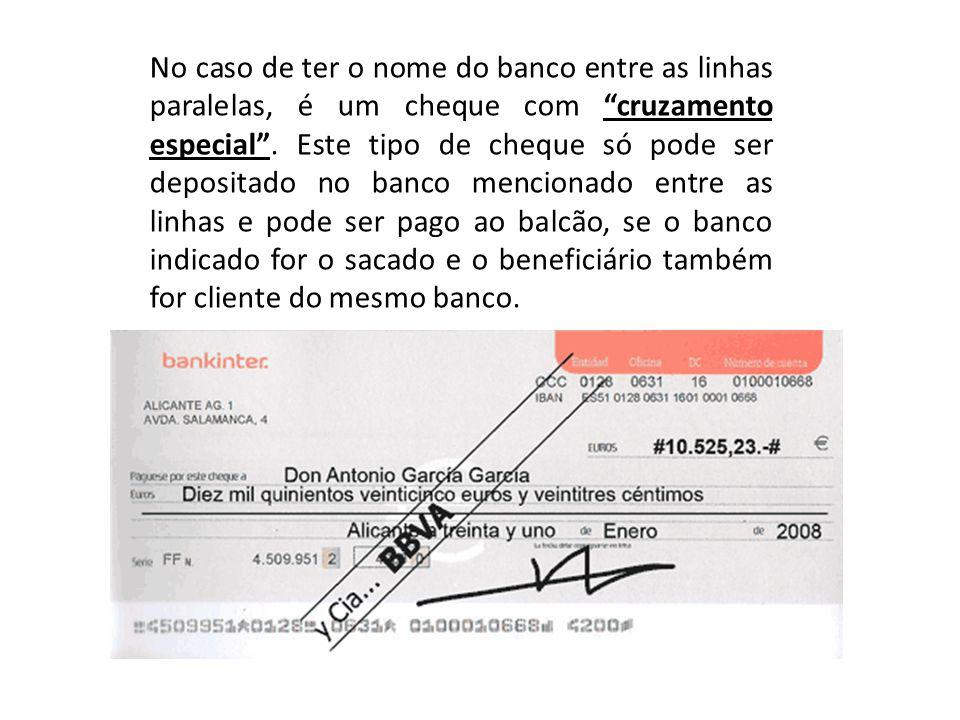 No caso de ter o nome do banco entre as linhas paralelas, é um cheque com cruzamento especial .