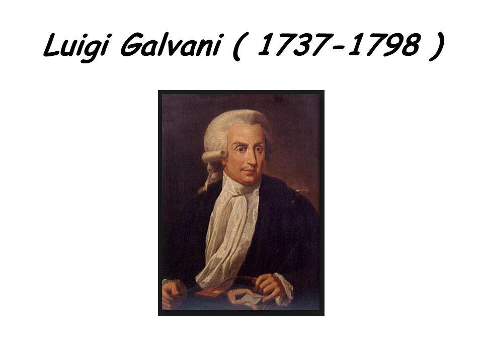 Luigi Galvani ( 1737-1798 )