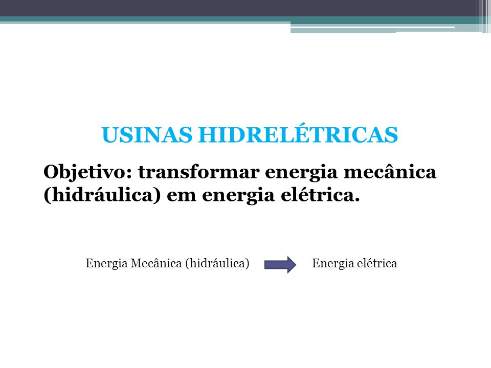 USINAS HIDRELÉTRICAS Objetivo: transformar energia mecânica