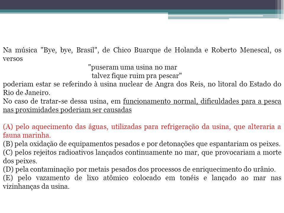 Na música Bye, bye, Brasil , de Chico Buarque de Holanda e Roberto Menescal, os versos