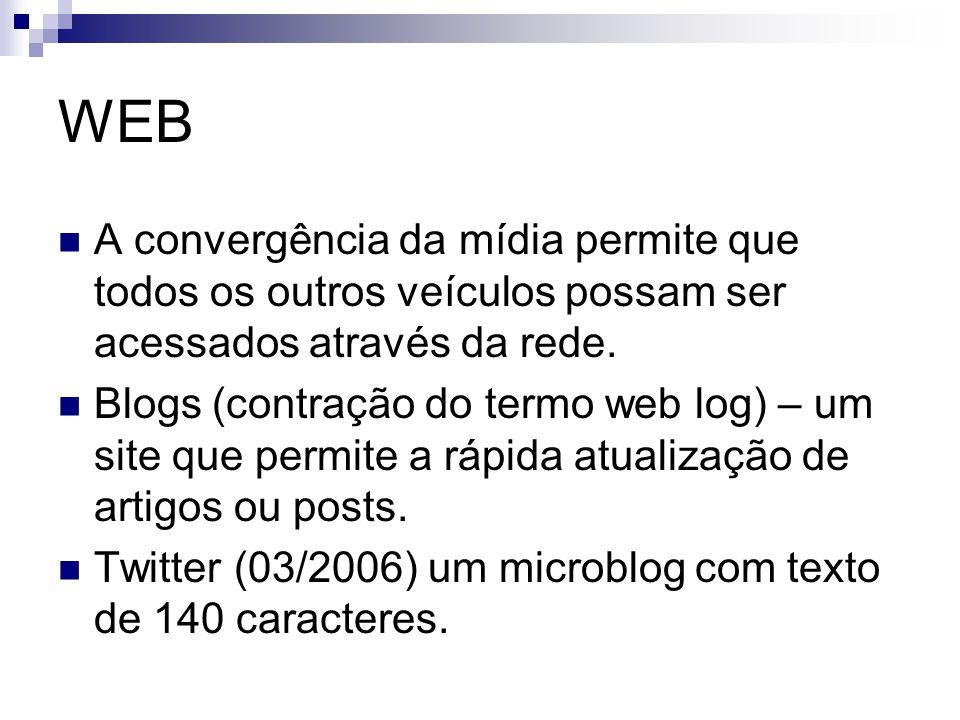 WEB A convergência da mídia permite que todos os outros veículos possam ser acessados através da rede.