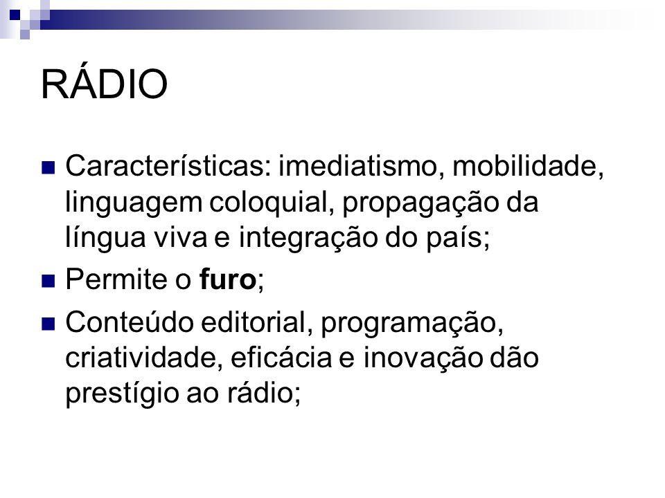 RÁDIO Características: imediatismo, mobilidade, linguagem coloquial, propagação da língua viva e integração do país;