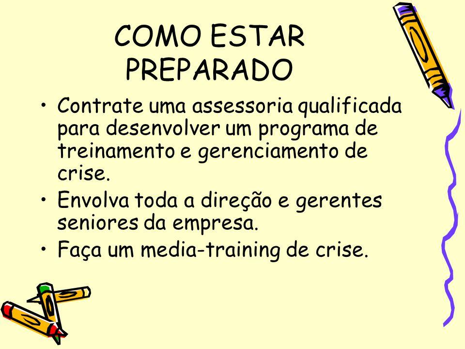 COMO ESTAR PREPARADO Contrate uma assessoria qualificada para desenvolver um programa de treinamento e gerenciamento de crise.