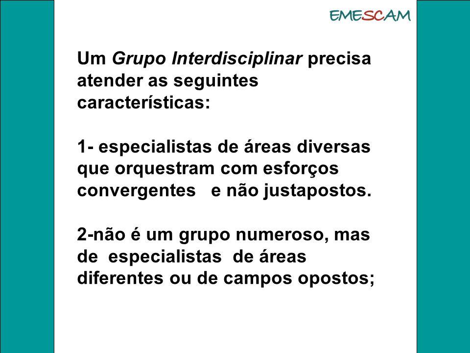 Um Grupo Interdisciplinar precisa atender as seguintes características: 1- especialistas de áreas diversas que orquestram com esforços convergentes e não justapostos.