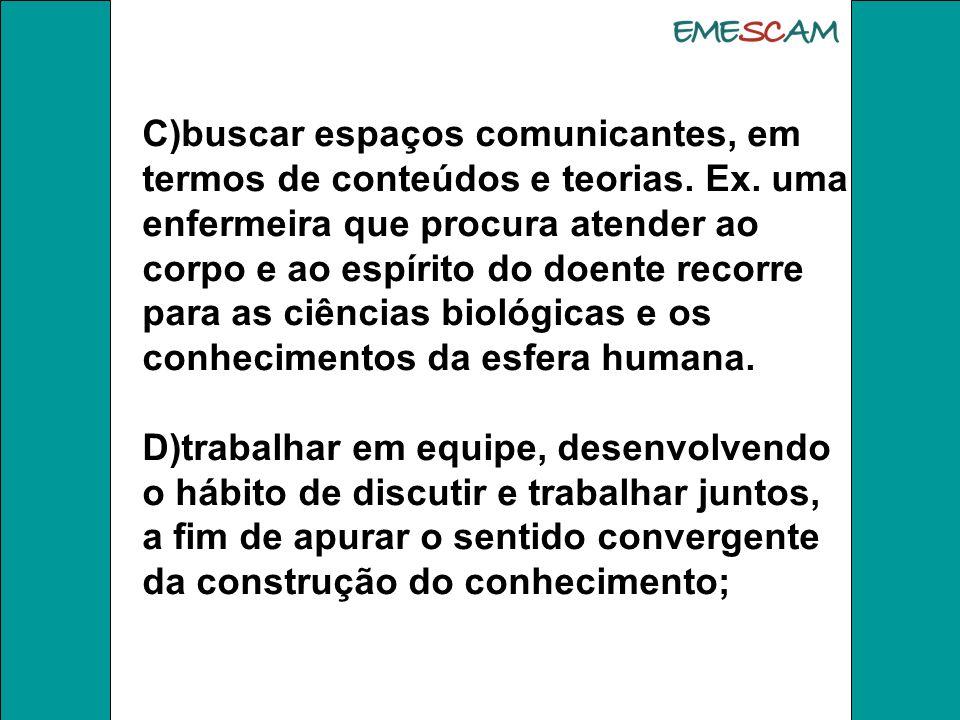 C)buscar espaços comunicantes, em termos de conteúdos e teorias. Ex