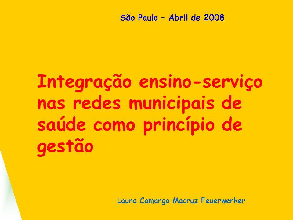São Paulo – Abril de 2008 Integração ensino-serviço nas redes municipais de saúde como princípio de gestão.
