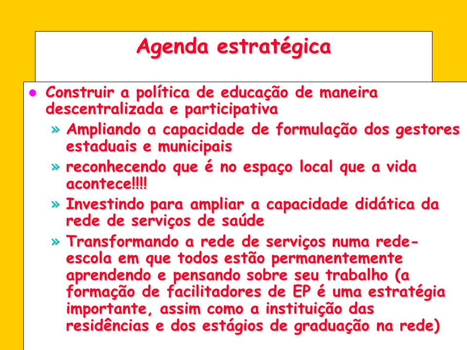 Agenda estratégica Construir a política de educação de maneira descentralizada e participativa.