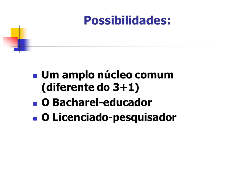 Possibilidades: Um amplo núcleo comum (diferente do 3+1)