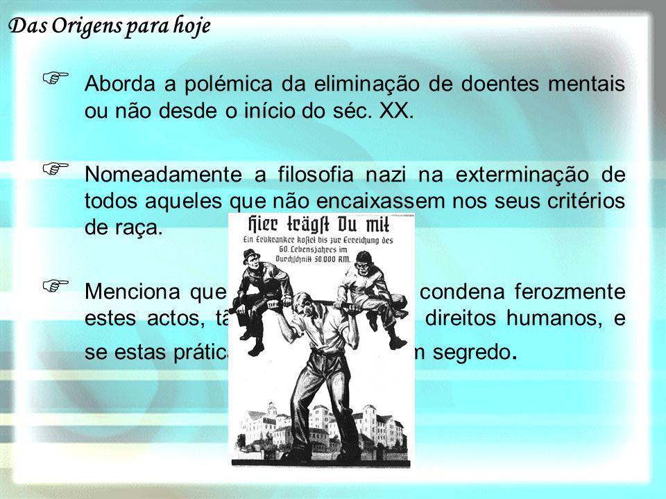 Das Origens para hoje Aborda a polémica da eliminação de doentes mentais ou não desde o início do séc. XX.