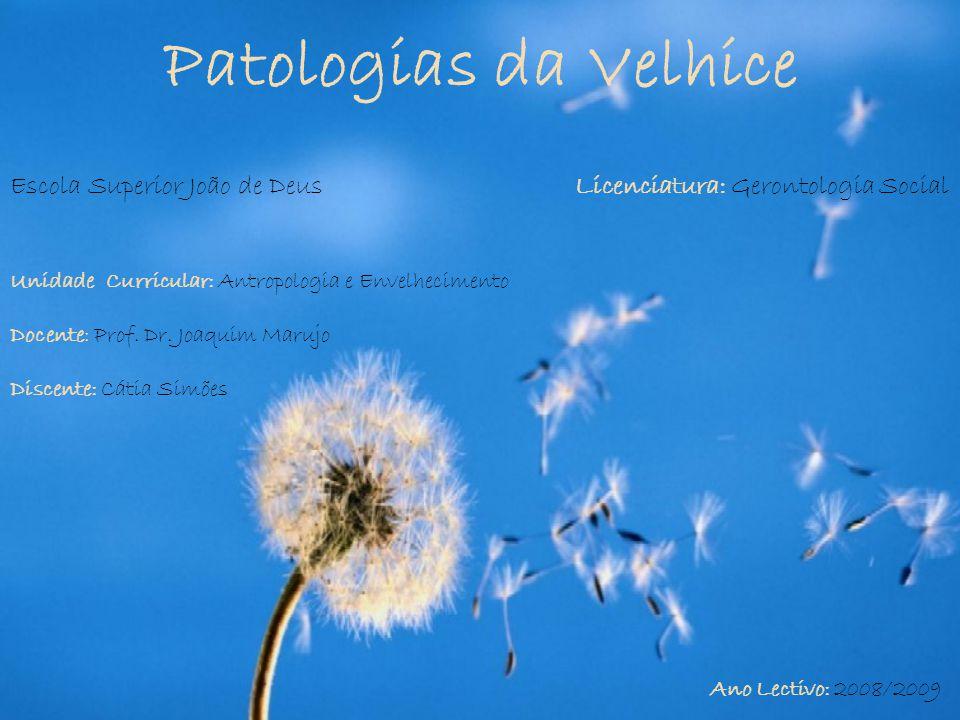 Patologias da Velhice Escola Superior João de Deus Licenciatura: Gerontologia Social.