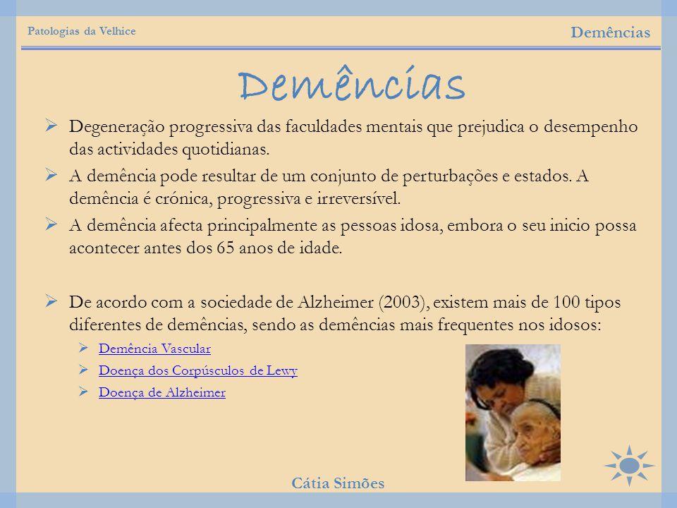 Patologias da Velhice Demências. Demências. Degeneração progressiva das faculdades mentais que prejudica o desempenho das actividades quotidianas.