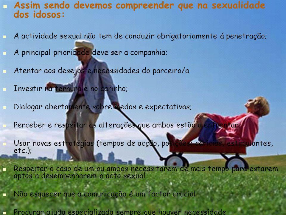 Assim sendo devemos compreender que na sexualidade dos idosos: