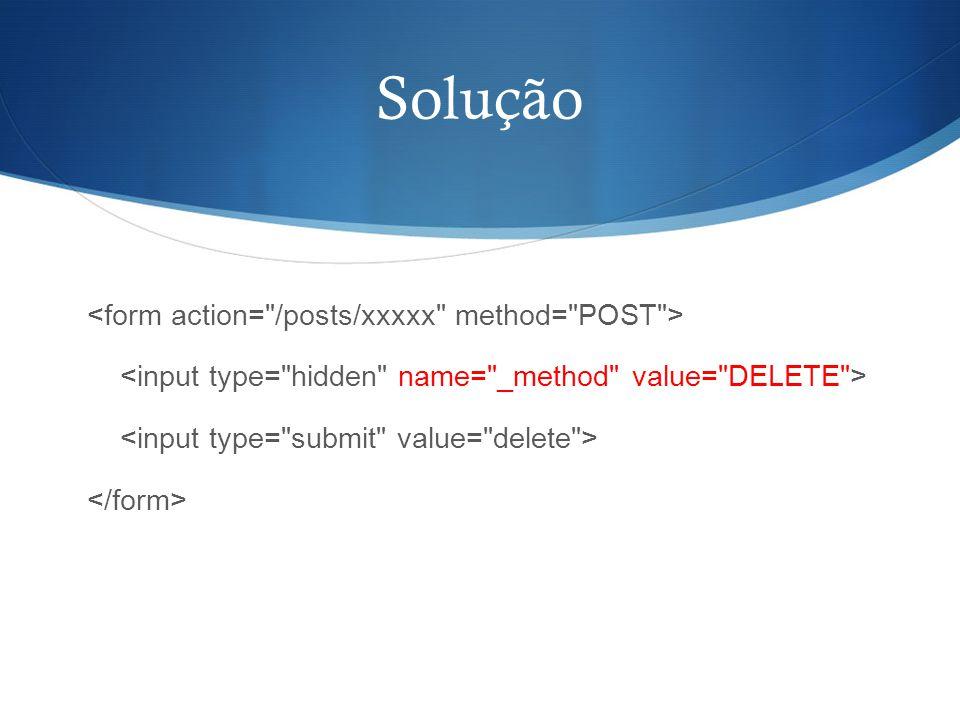 Solução <form action= /posts/xxxxx method= POST > <input type= hidden name= _method value= DELETE > <input type= submit value= delete > </form>