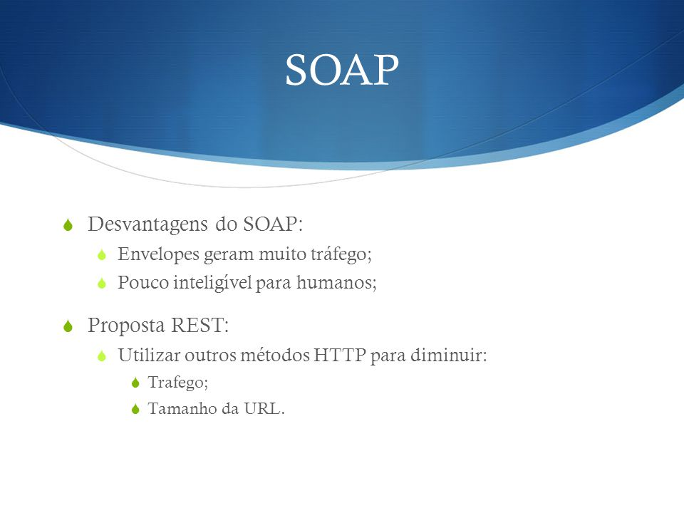 SOAP Desvantagens do SOAP: Proposta REST: