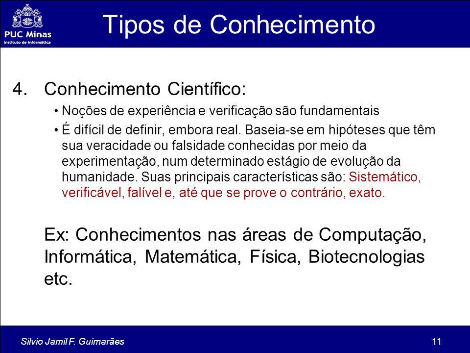 Tipos de Conhecimento Conhecimento Científico:
