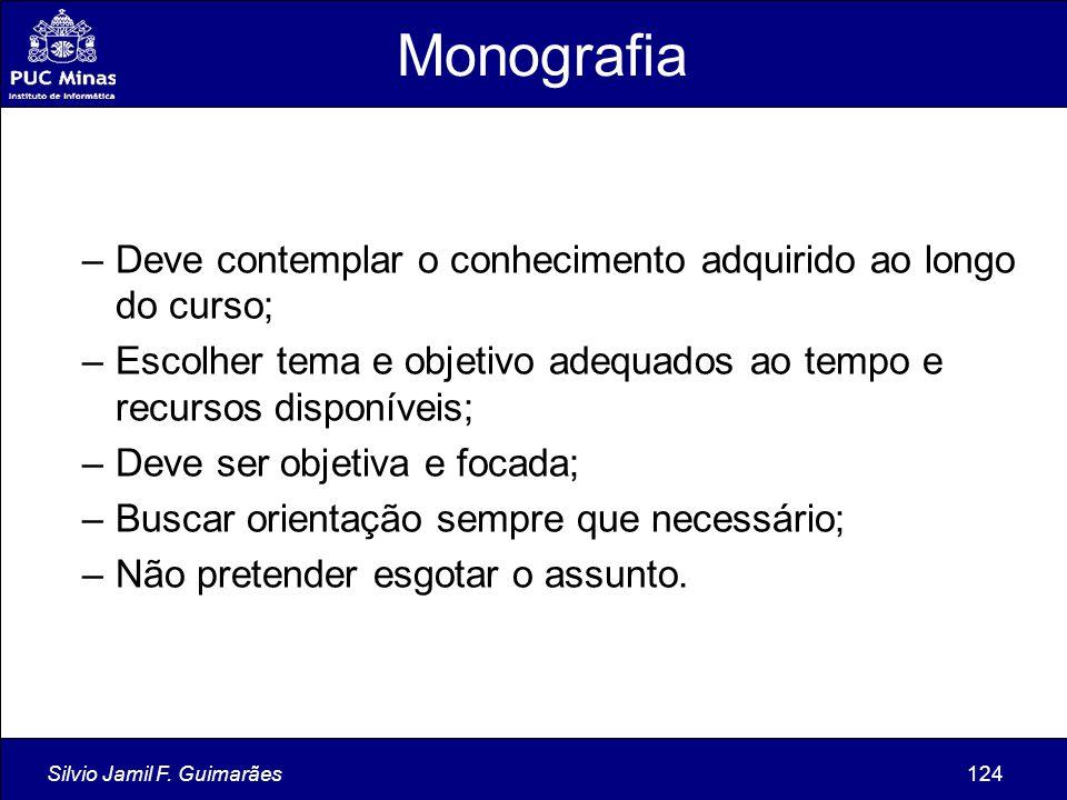 Monografia Deve contemplar o conhecimento adquirido ao longo do curso;
