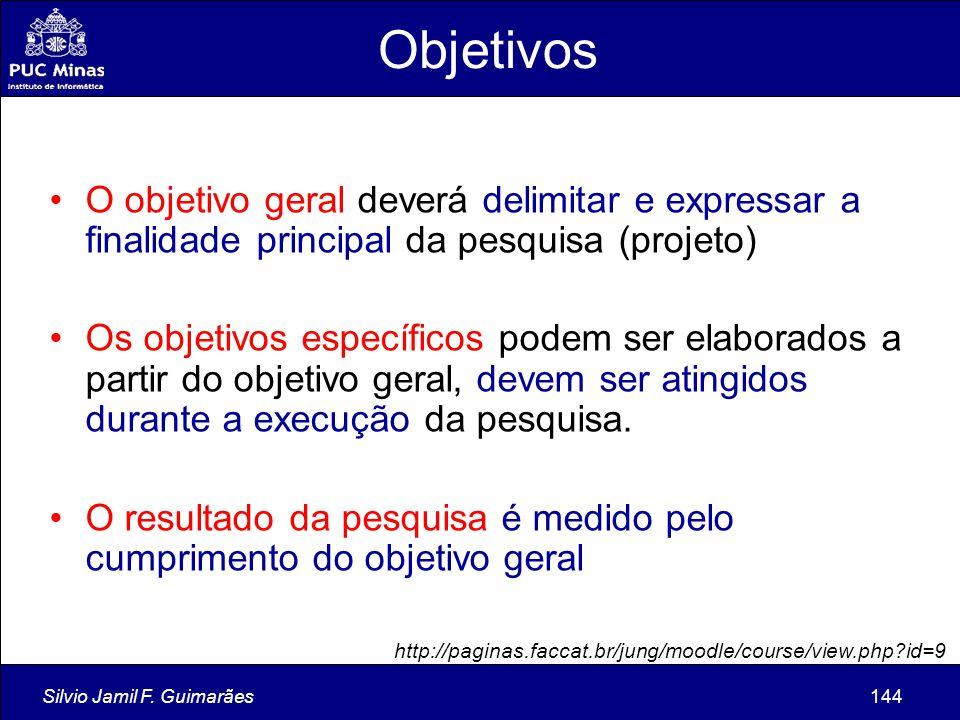 Objetivos O objetivo geral deverá delimitar e expressar a finalidade principal da pesquisa (projeto)