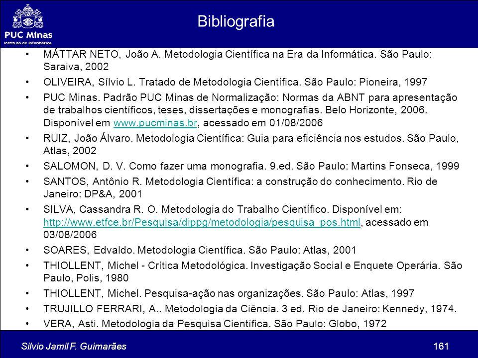 Bibliografia MÁTTAR NETO, João A. Metodologia Científica na Era da Informática. São Paulo: Saraiva, 2002.