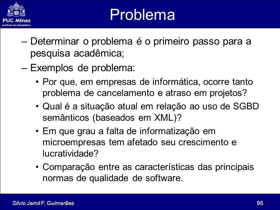 Problema Determinar o problema é o primeiro passo para a pesquisa acadêmica; Exemplos de problema: