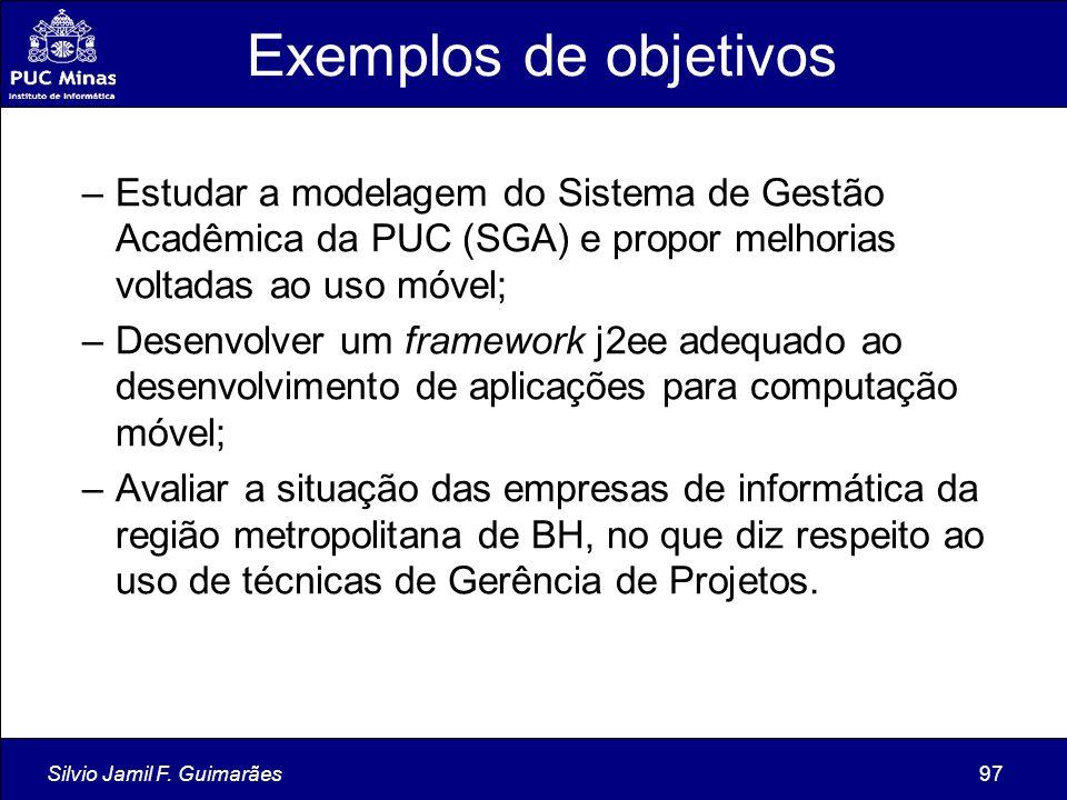 Exemplos de objetivos Estudar a modelagem do Sistema de Gestão Acadêmica da PUC (SGA) e propor melhorias voltadas ao uso móvel;