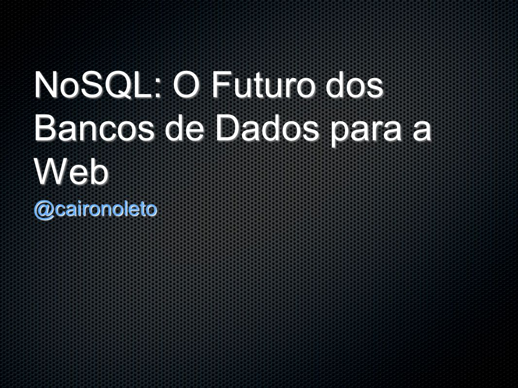 NoSQL: O Futuro dos Bancos de Dados para a Web