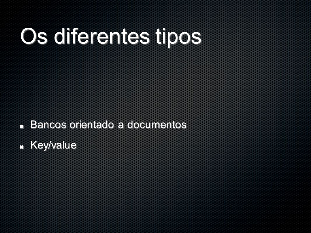 Os diferentes tipos Bancos orientado a documentos Key/value