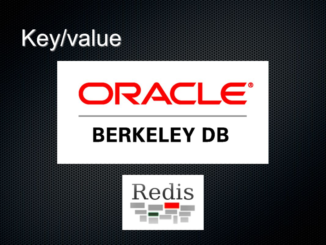Key/value Berkeley DB Redis