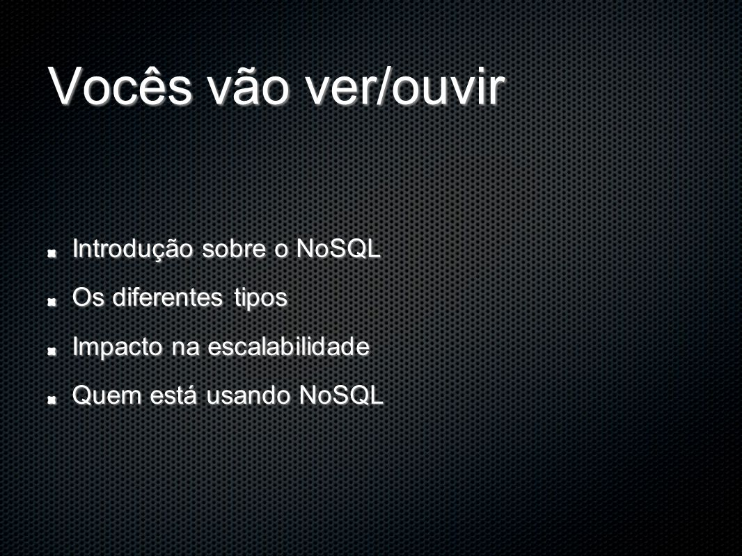 Vocês vão ver/ouvir Introdução sobre o NoSQL Os diferentes tipos