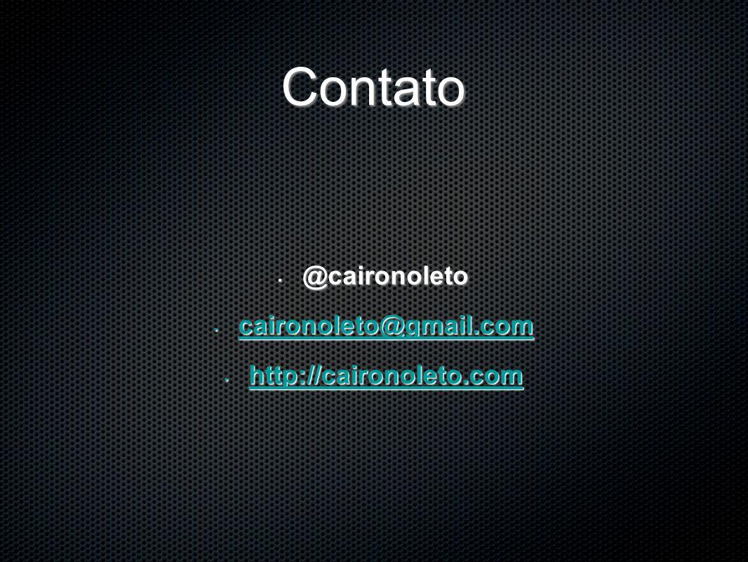 Contato @caironoleto caironoleto@gmail.com http://caironoleto.com