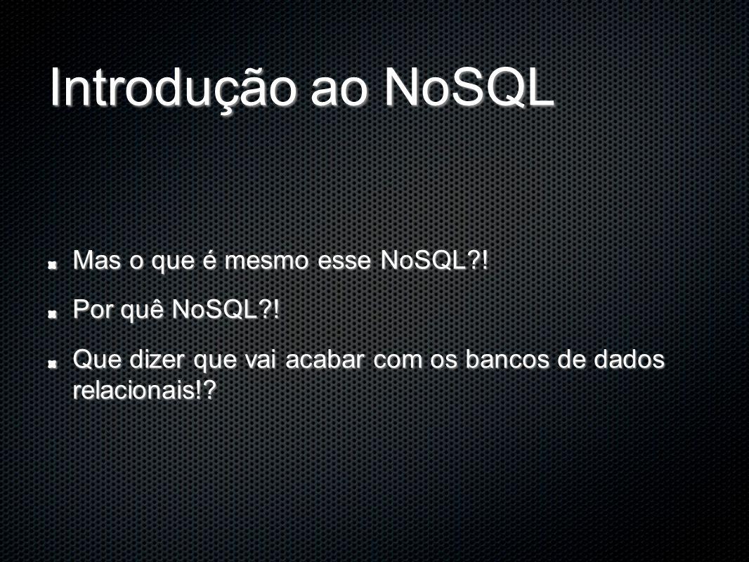 Introdução ao NoSQL Mas o que é mesmo esse NoSQL ! Por quê NoSQL !