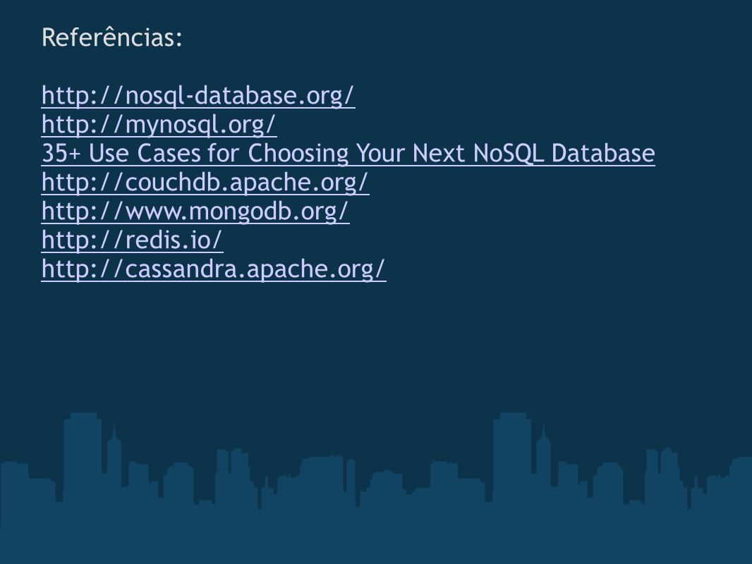 Referências: http://nosql-database.org/ http://mynosql.org/ 35+ Use Cases for Choosing Your Next NoSQL Database.