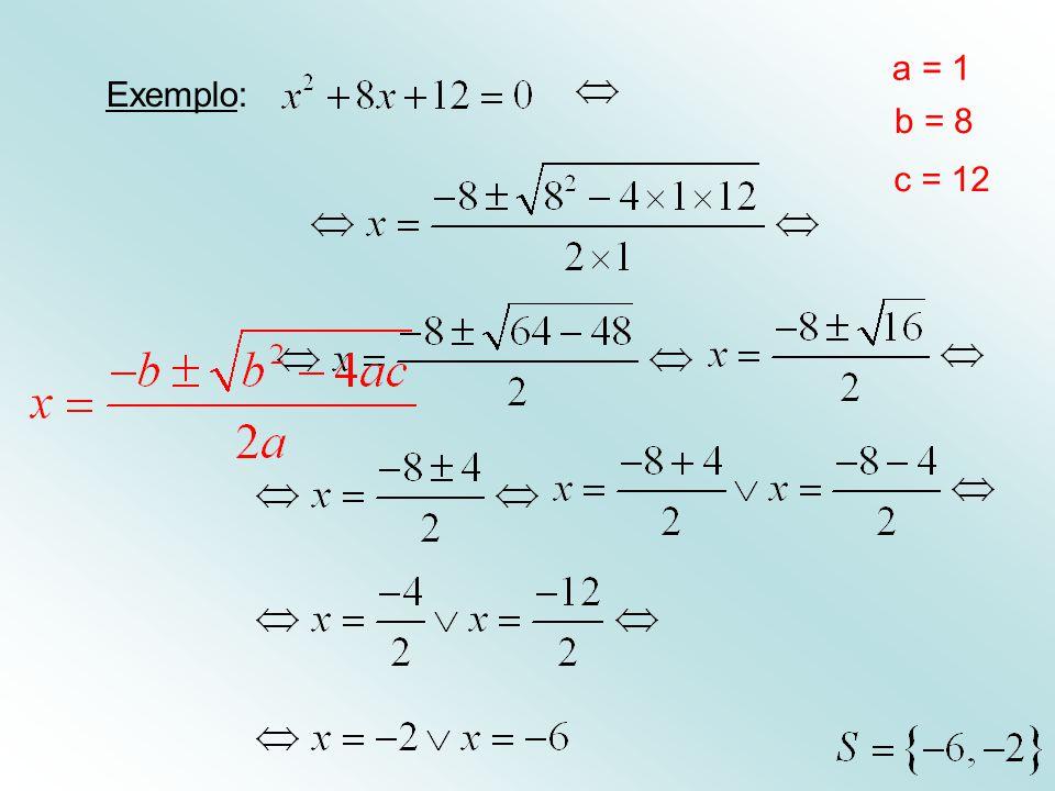 a = 1 Exemplo: b = 8 c = 12