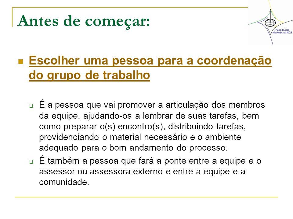 Antes de começar: Escolher uma pessoa para a coordenação do grupo de trabalho.