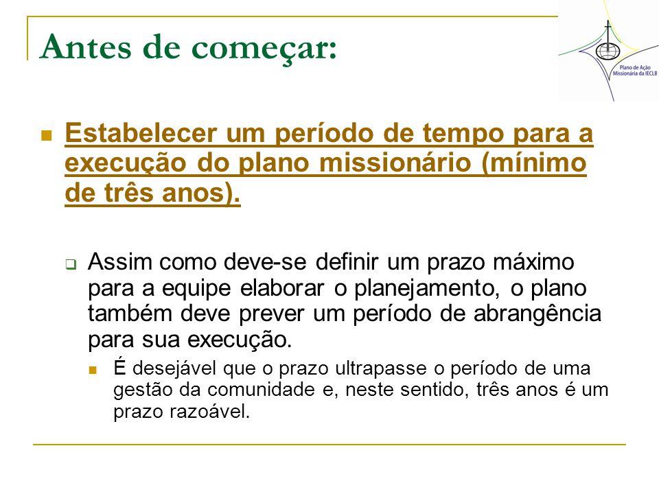 Antes de começar: Estabelecer um período de tempo para a execução do plano missionário (mínimo de três anos).