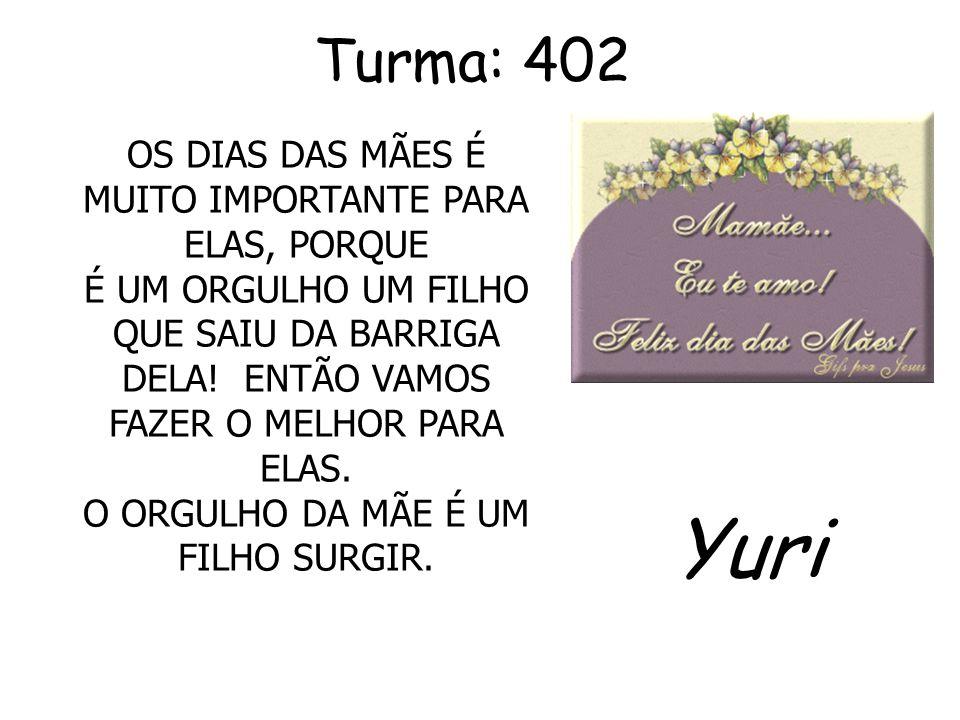 Yuri Turma: 402 OS DIAS DAS MÃES É MUITO IMPORTANTE PARA ELAS, PORQUE