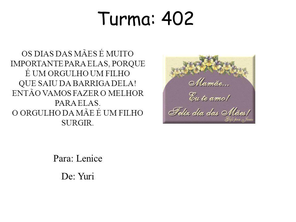 Turma: 402 Para: Lenice De: Yuri
