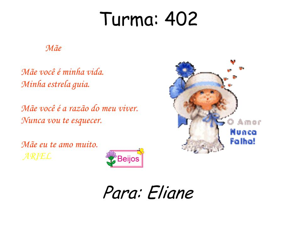 Turma: 402 Para: Eliane Mãe Mãe você é minha vida. Minha estrela guia.