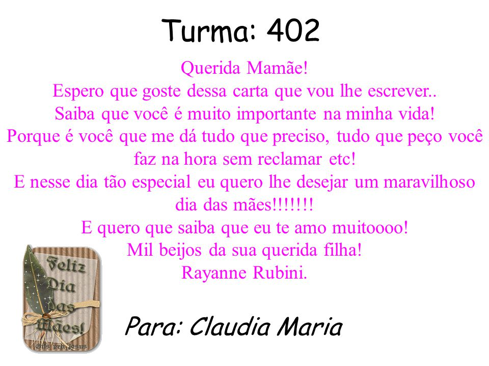 Turma: 402 Para: Claudia Maria Querida Mamãe!