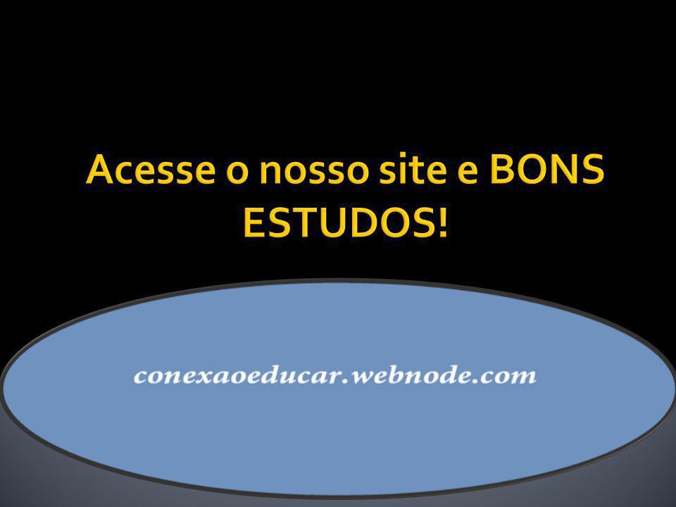 Acesse o nosso site e BONS ESTUDOS!
