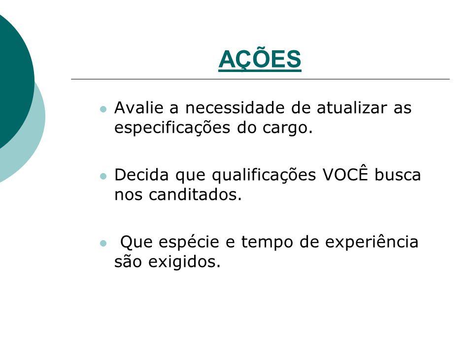 AÇÕES Avalie a necessidade de atualizar as especificações do cargo.