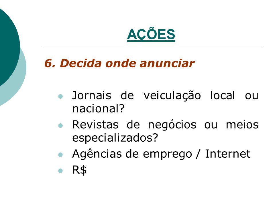 AÇÕES 6. Decida onde anunciar Jornais de veiculação local ou nacional
