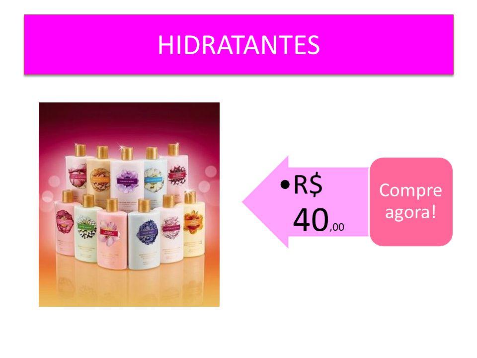 HIDRATANTES Compre agora! R$ 40,00