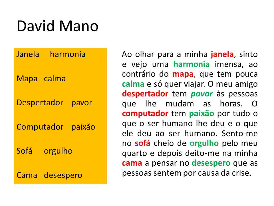 David Mano Janela harmonia Mapa calma Despertador pavor Computador paixão Sofá orgulho Cama desespero