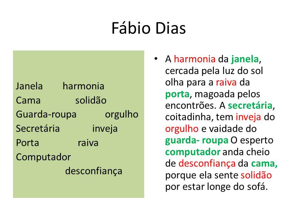 Fábio Dias Janela harmonia. Cama solidão. Guarda-roupa orgulho. Secretária inveja.